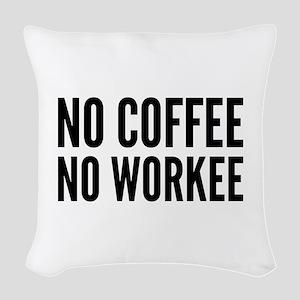 No Coffee No Workee Woven Throw Pillow