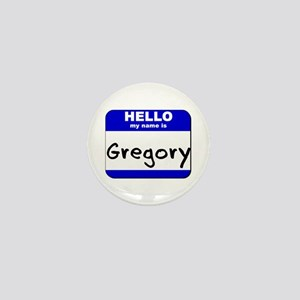 hello my name is gregory Mini Button