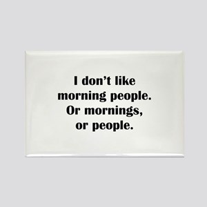I Don't Like Morning People Rectangle Magnet