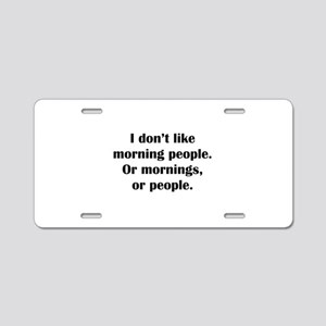 I Don't Like Morning People Aluminum License Plate