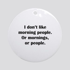 I Don't Like Morning People Ornament (Round)
