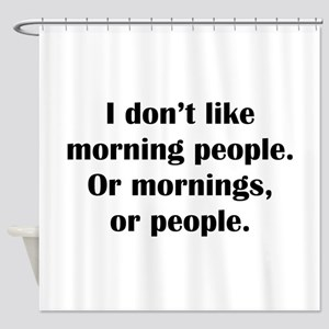 I Don't Like Morning People Shower Curtain