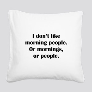 I Don't Like Morning People Square Canvas Pillow