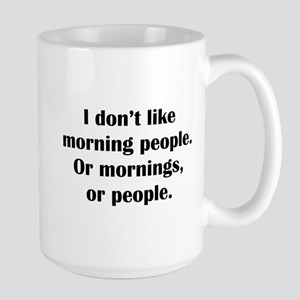 I Don't Like Morning People Large Mug