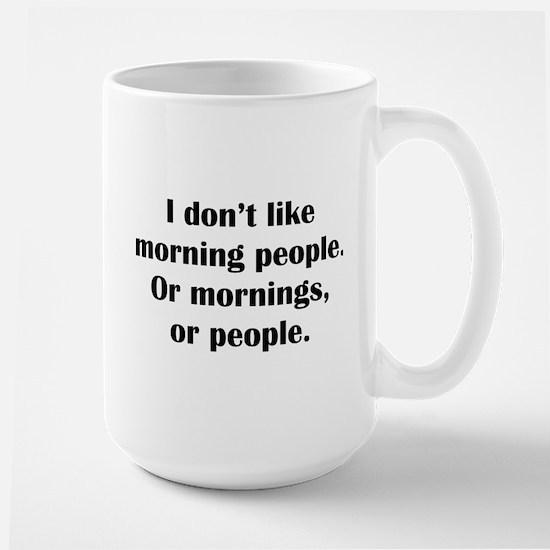 I Don't Like Morning People Large Mug