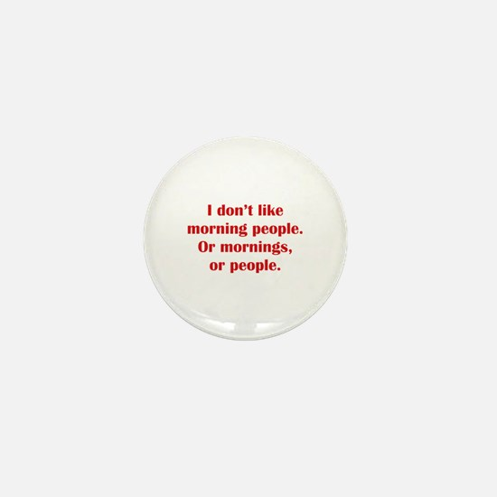 I Don't Like Morning People Mini Button