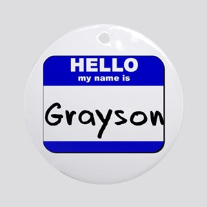 hello my name is grayson  Ornament (Round)
