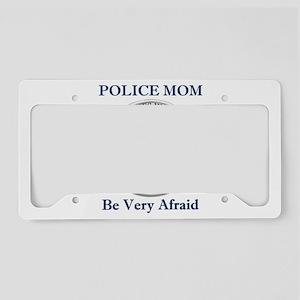 Police Mom - Be Very Afraid License Plate Holder