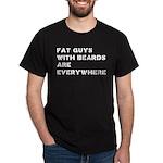 Fat Guys With Beards Are Everywhere Dark T-Shirt