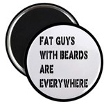 Fat Guys With Beards Are Everywhere Magnet