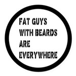 Fat Guys With Beards Are Everywhere Round Car Magn