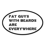 Fat Guys With Beards Are Everywhere Sticker (Oval)