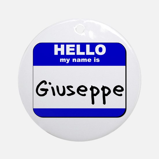 hello my name is giuseppe  Ornament (Round)
