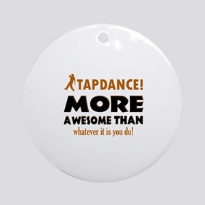 Awesome Tapdance designs Ornament (Round)