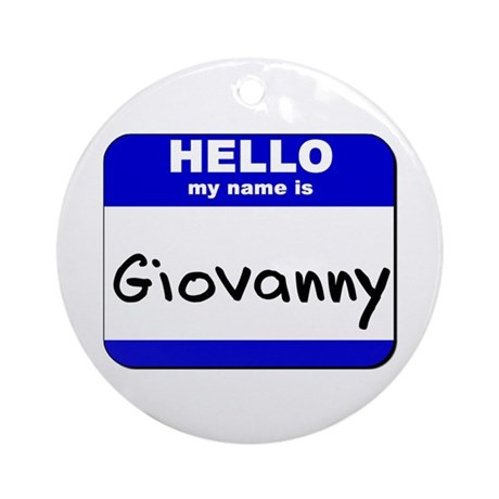 hello my name is giovanny Ornament (Round)