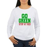 Go Green, Stop at Red Women's Long Sleeve T-Shirt