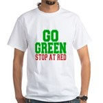 Go Green, Stop at Red White T-Shirt