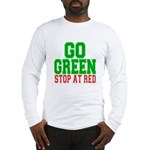 Go Green, Stop at Red Long Sleeve T-Shirt