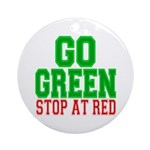 Go Green, Stop at Red Ornament (Round)