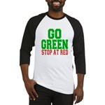 Go Green, Stop at Red Baseball Jersey