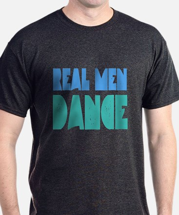 Real Men Dance T-Shirt | Dancing Humor