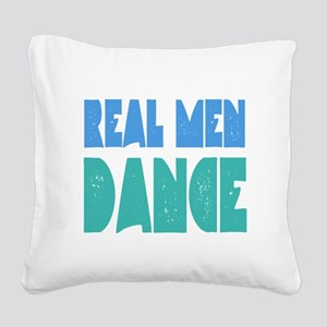 Real Men Dance Square Canvas Pillow