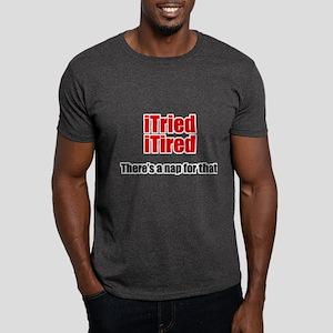 iTried iTired Dark T-Shirt