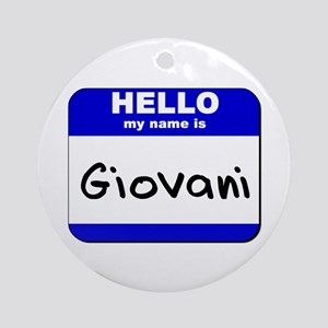hello my name is giovani  Ornament (Round)