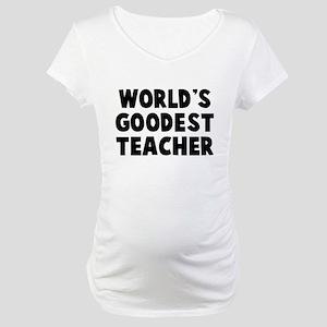 World's Goodest Teacher Maternity T-Shirt