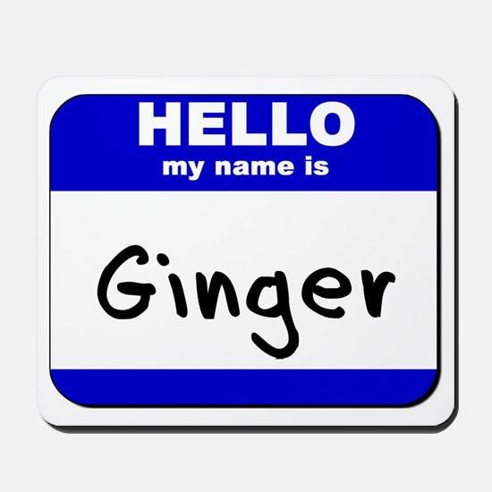 hello my name is ginger  Mousepad