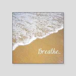"""Just Breathe... Square Sticker 3"""" x 3"""""""