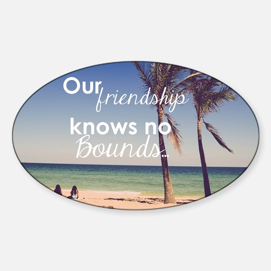 Friendship Knows No Bounds Sticker (Oval)