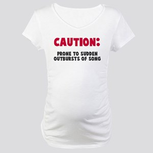 Caution Outbursts of Song Maternity T-Shirt