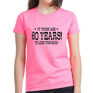 1b902b01d It Took Me 70 Years To Look This Good Women's T-Shirts - CafePress