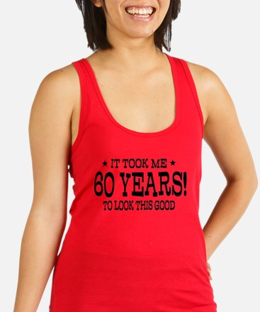 It took me 60 years 60th Birthday Racerback Tank T