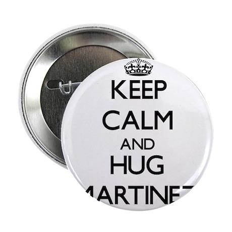 "Keep calm and Hug Martinez 2.25"" Button"