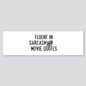 Fluent in Sarcasm and Movie Quotes Bumper Sticker