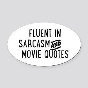 Fluent in Sarcasm and Movie Quotes Oval Car Magnet