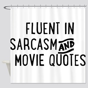 Fluent In Sarcasm And Movie Quotes Shower Curtain