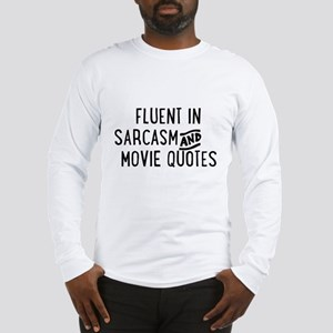Fluent in Sarcasm and Movie Quotes Long Sleeve T-S