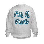 I'm A Verb Kids Sweatshirt