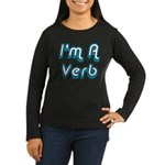 I'm A Verb Women's Long Sleeve Dark T-Shirt