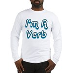 I'm A Verb Long Sleeve T-Shirt