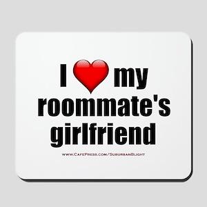 """I Love My Roommate's Girlfriend"" Mousepad"