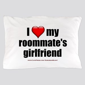 """""""I Love My Roommate's Girlfriend"""" Pillow Case"""