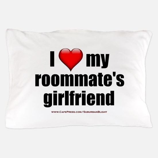 """I Love My Roommate's Girlfriend"" Pillow Case"
