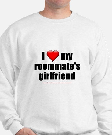 """I Love My Roommate's Girlfriend"" Sweatshirt"