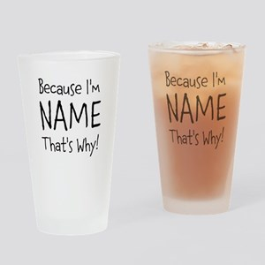 Because I'm Insert Name Drinking Glass