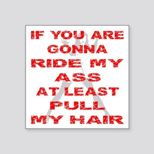 "At Least Pull My Hair Square Sticker 3"" x 3"""