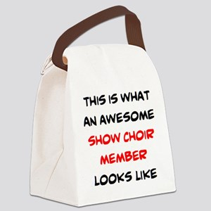 awesome show choir Canvas Lunch Bag